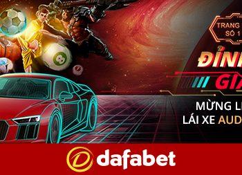 Khuyến mãi Dafabet – Đỉnh cao giải trí. Cơ hội trúng Siêu xe Audi R8
