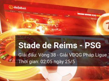 Stade de Reims vs Paris Saint-Germain: Kèo bóng đá Dafabet ngày 25/5