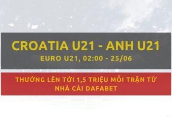 Croatia U21 vs Anh U21 gợi ý đặt cược từ Dafabet ngày 25/06