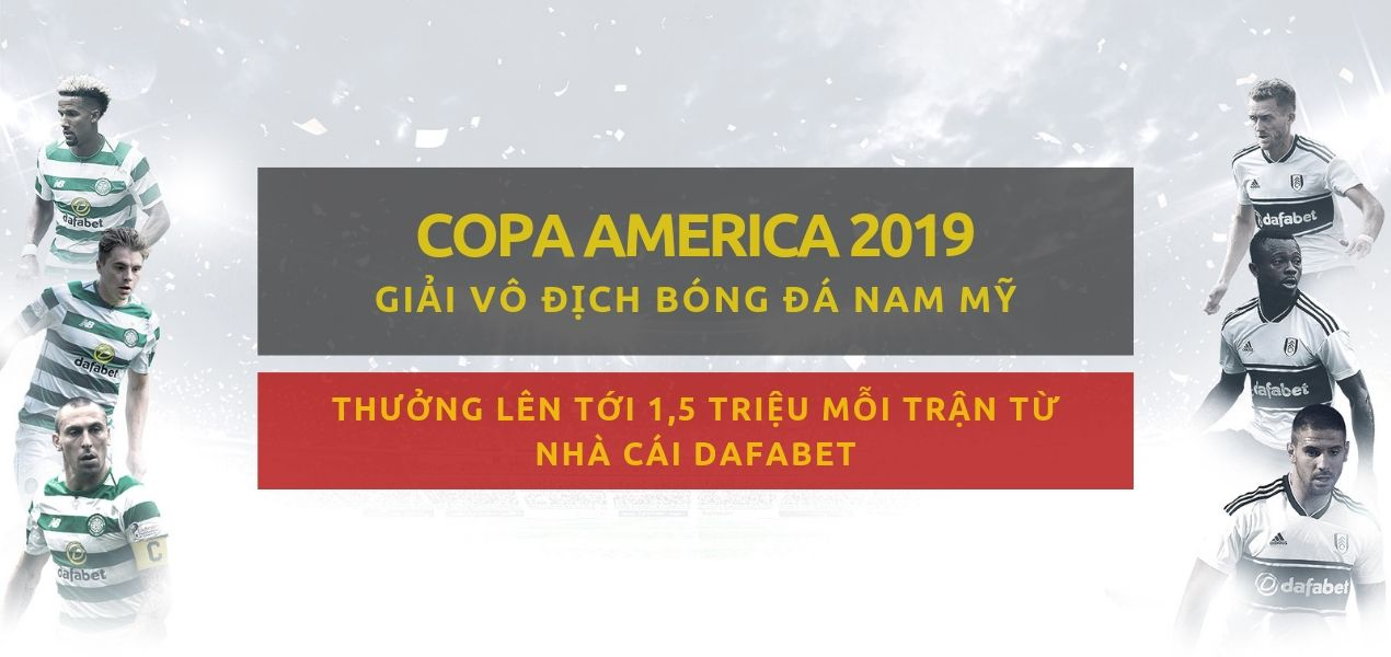 dafabet khuyen mai ca cuoc bong da copa america 2019