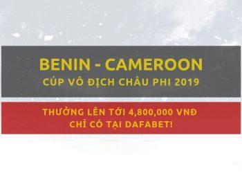 Kèo bóng đá Dafabet: Benin vs Cameroon (2/7)