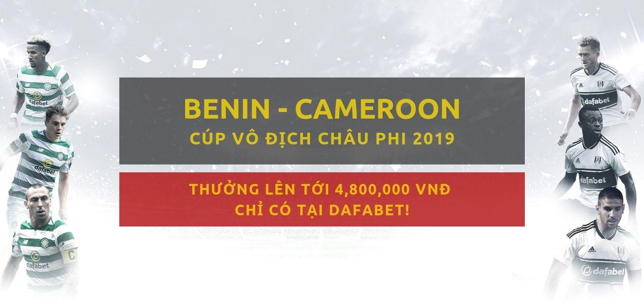 Kèo bóng đá Dafabet Benin vs Cameroon - Can Cup