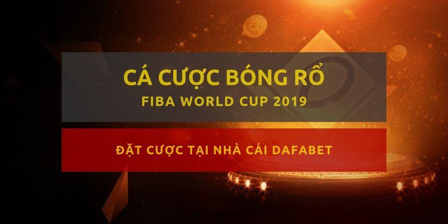dafabet ca cuoc bong ro fiba world cup 2019