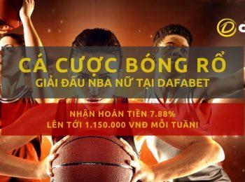 Dafabet 07-2019: Khuyến mãi cá cược bóng rổ nữ NBA hoàn tiền lên tới 1.150.000 VNĐ mỗi tuần!