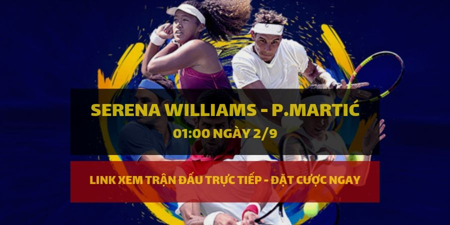 Dafabet Link xem trực tiếp và đặt cược Serena Williams - Petra Martić