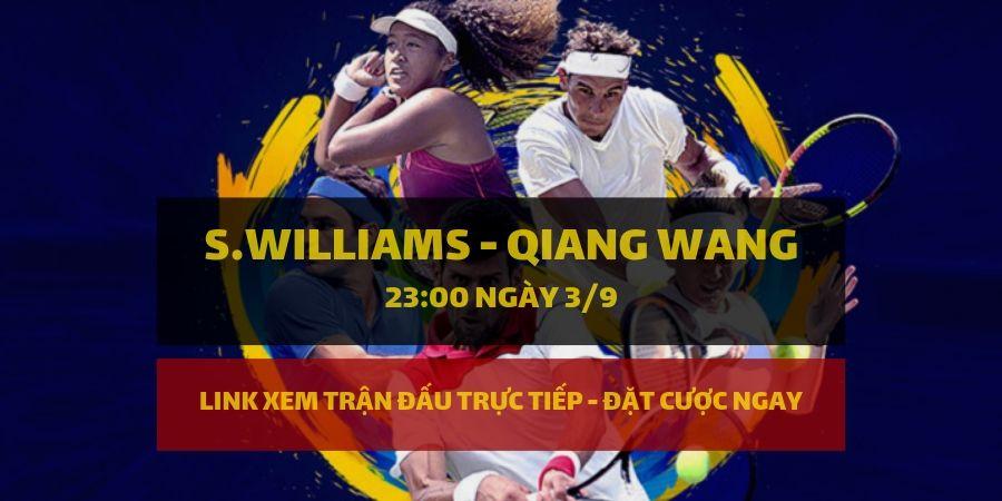 Dafabet Link xem trực tiếp và đặt cược Serena Williams - Qiang Wang