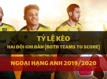 Kèo Hai đội ghi bàn (Both Teams To Score) Ngoại hạng Anh 2019/20