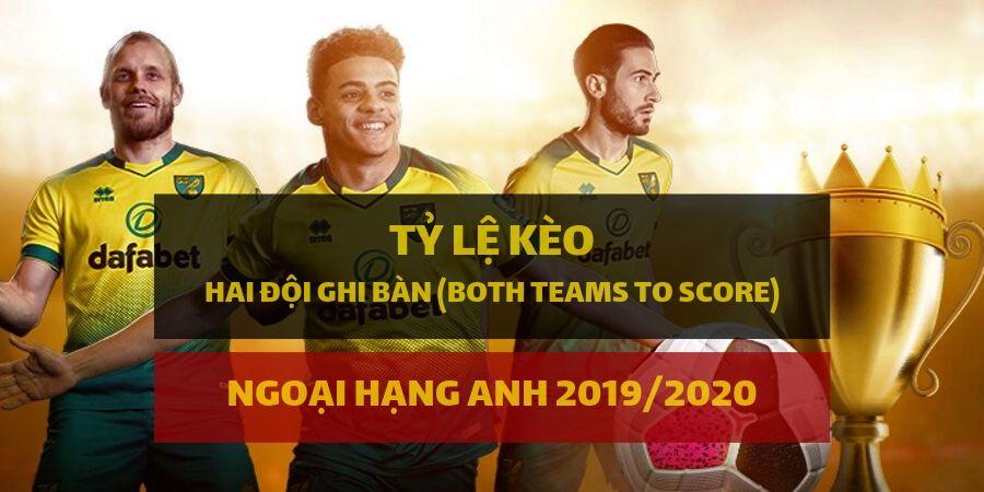 keo-hai-doi-ghi-ban-both-teams-to-score-ngoai-hang-anh-2019-20