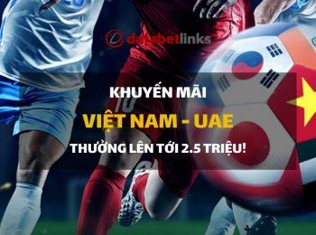 Cá cược trận Việt Nam – UAE, đừng bỏ lỡ khuyến mãi tiền thắng 2,5 triệu !