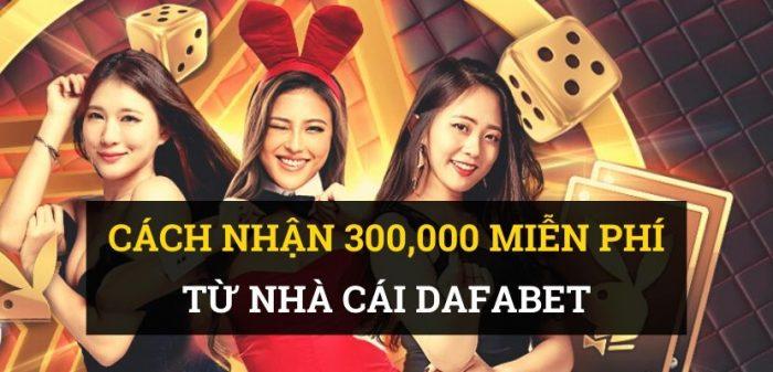 Dafabet khuyến mãi 300k mở tài khoản cược thả ga!
