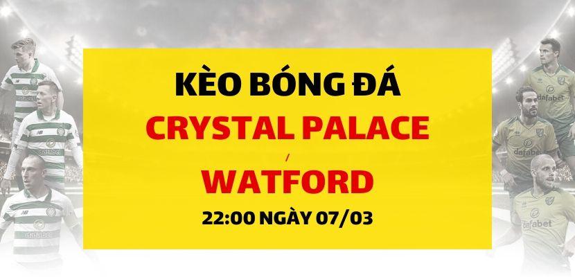 Soi kèo: Crystal Palace - Watford (22h00 ngày 07/03)