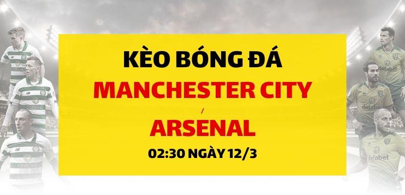 Soi kèo: Manchester City - Arsenal (02h30 ngày 12/03)