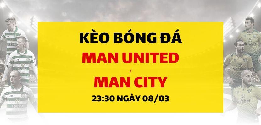 Soi kèo: Manchester United - Manchester City (23h30 ngày 08/03)