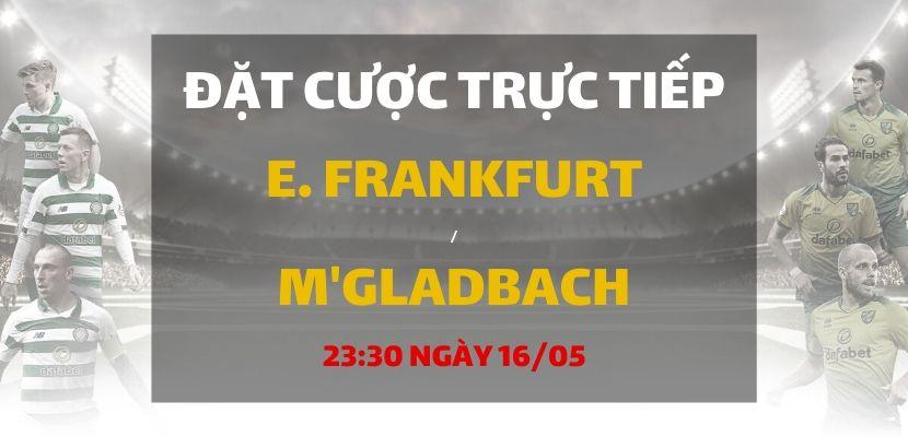 Đặt cược ngay tại đây – Xem kèo Châu Á, tỷ lệ Tài/Xỉu trận đấu giữa hai đội: Eintracht Frankfurt - Borussia Monchengladbach