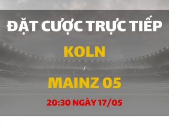 FC Cologne – Mainz 05 (20h30 ngày 17/05)