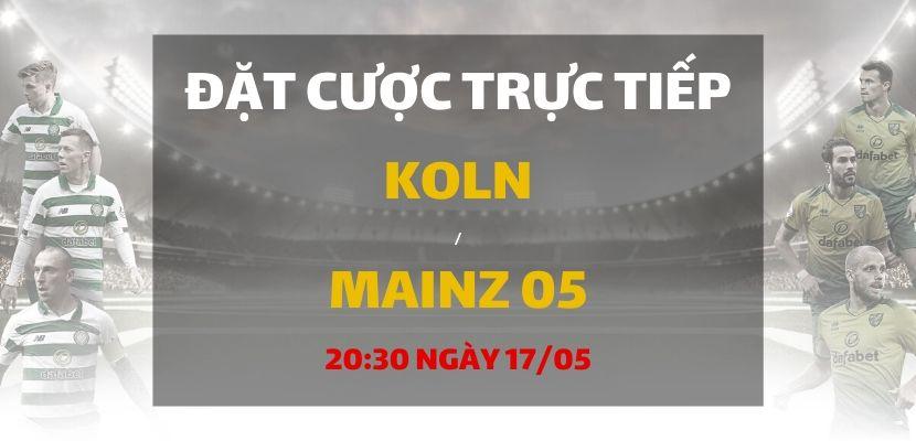Soi kèo: FC Cologne - Mainz 05 (20h30 ngày 17/05)